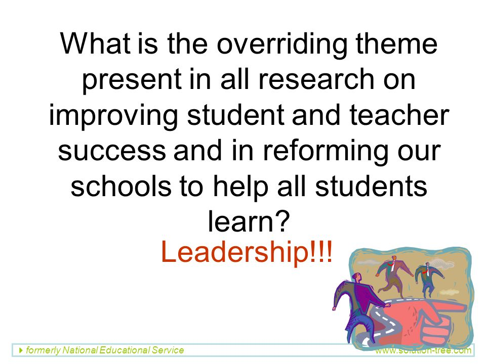 What is the overriding theme present in all research on improving student and teacher success and in reforming our schools to help all students learn