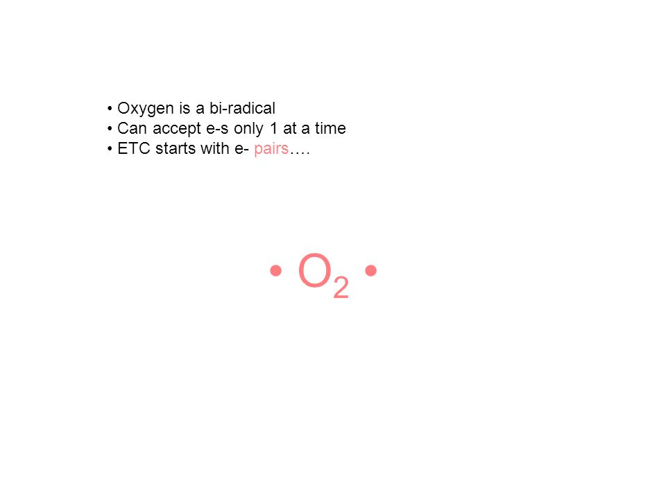 • O2 • • Oxygen is a bi-radical • Can accept e-s only 1 at a time