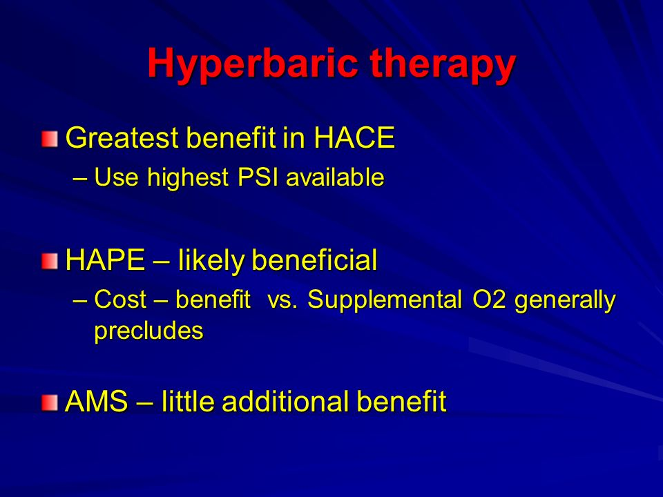 Hyperbaric therapy Greatest benefit in HACE HAPE – likely beneficial