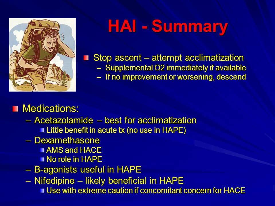 HAI - Summary Medications: Stop ascent – attempt acclimatization