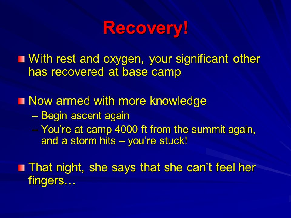 Recovery! With rest and oxygen, your significant other has recovered at base camp. Now armed with more knowledge.
