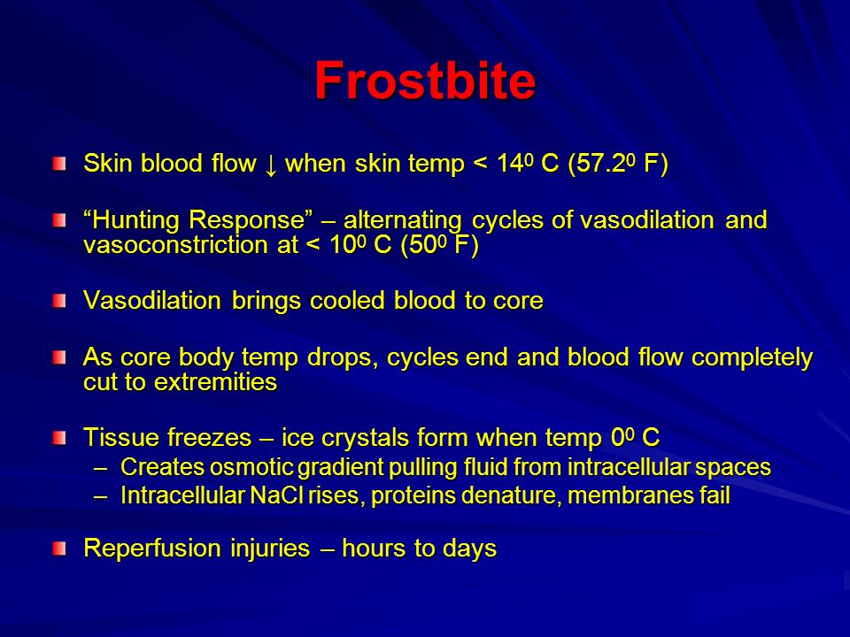 Frostbite Skin blood flow ↓ when skin temp < 140 C (57.20 F)