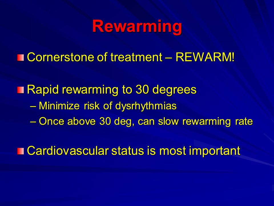 Rewarming Cornerstone of treatment – REWARM!