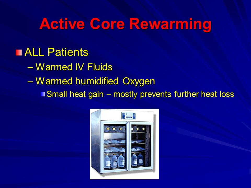 Active Core Rewarming ALL Patients Warmed IV Fluids