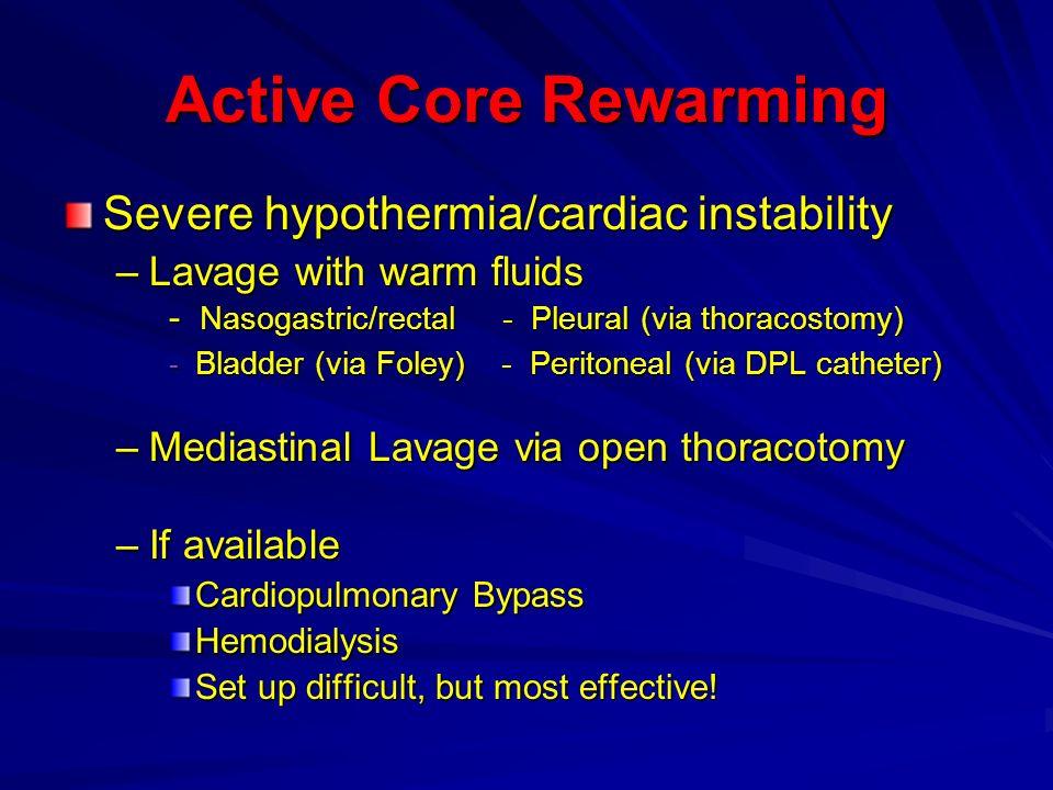Active Core Rewarming Severe hypothermia/cardiac instability