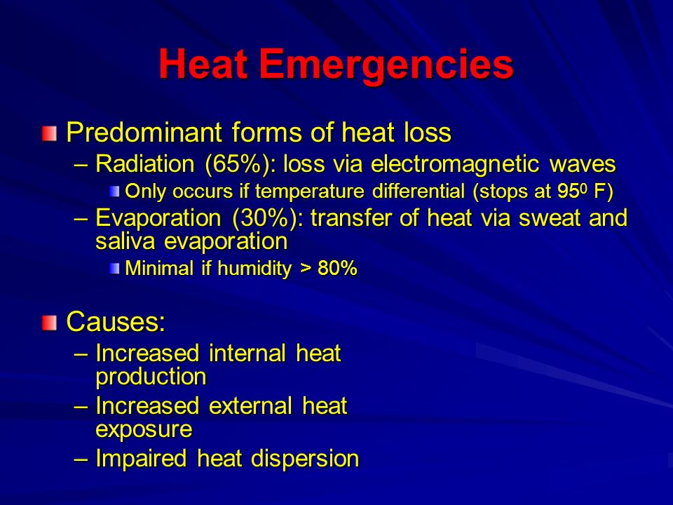 Heat Emergencies Predominant forms of heat loss Causes: