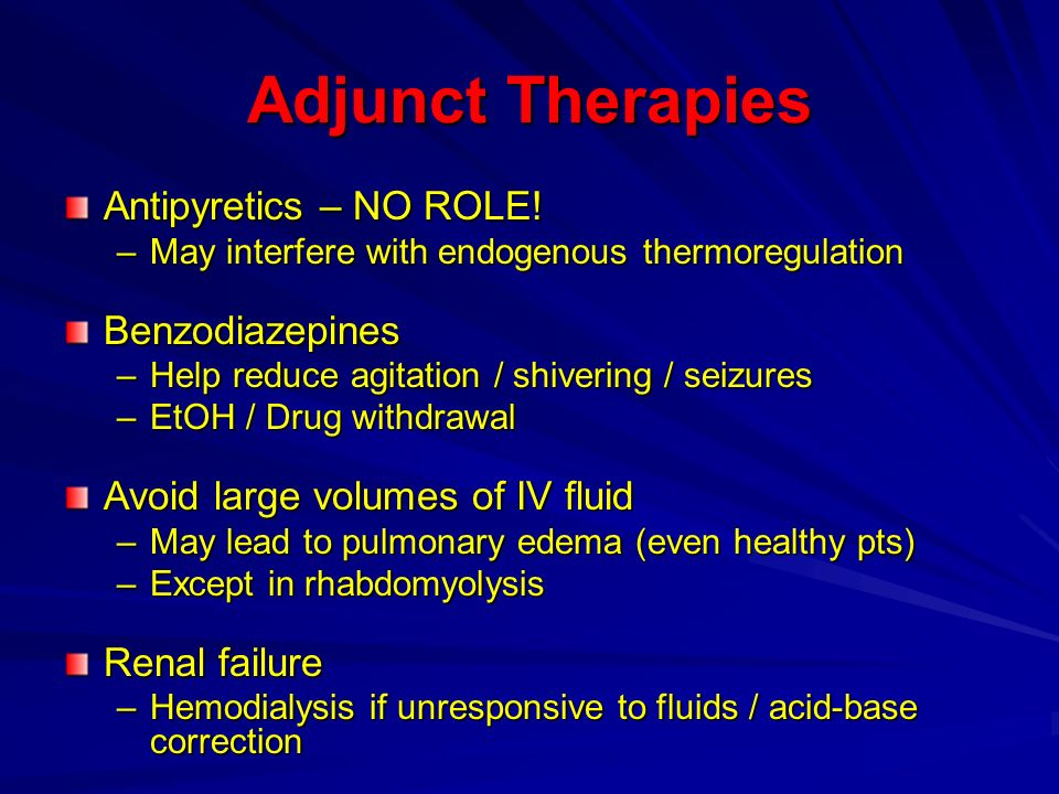 Adjunct Therapies Antipyretics – NO ROLE! Benzodiazepines