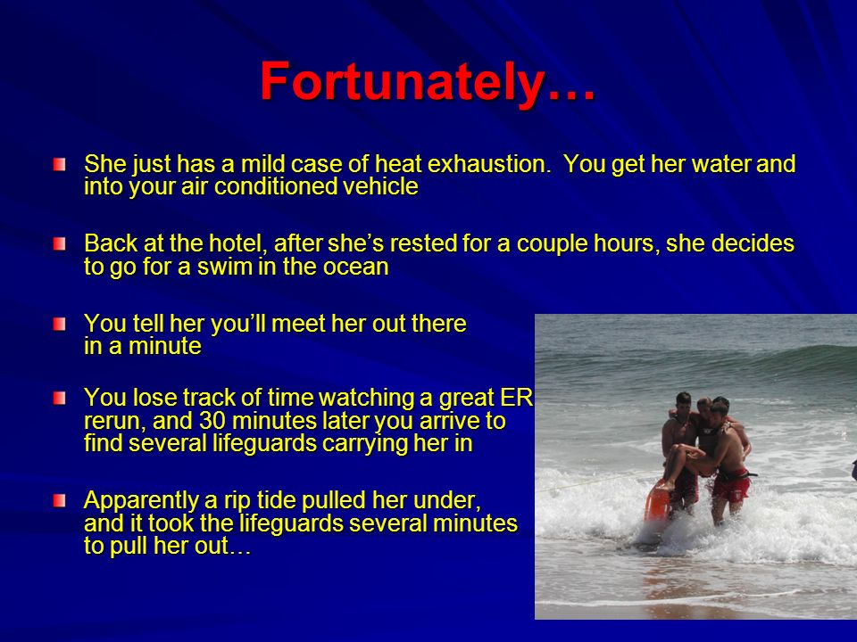 Fortunately…She just has a mild case of heat exhaustion. You get her water and into your air conditioned vehicle.