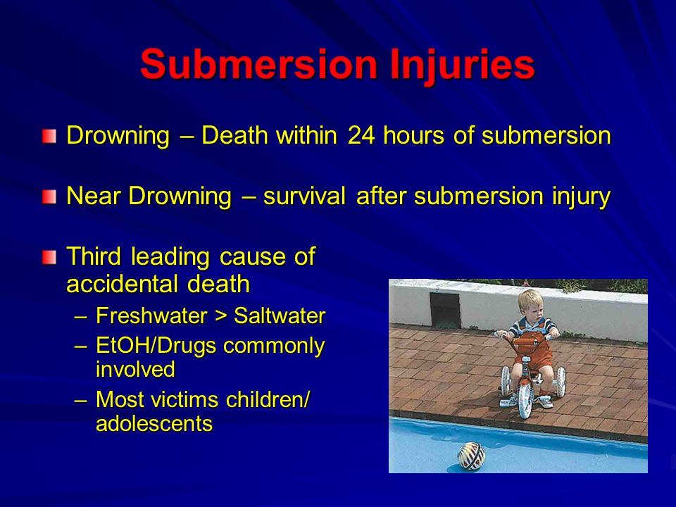 Submersion Injuries Drowning – Death within 24 hours of submersion
