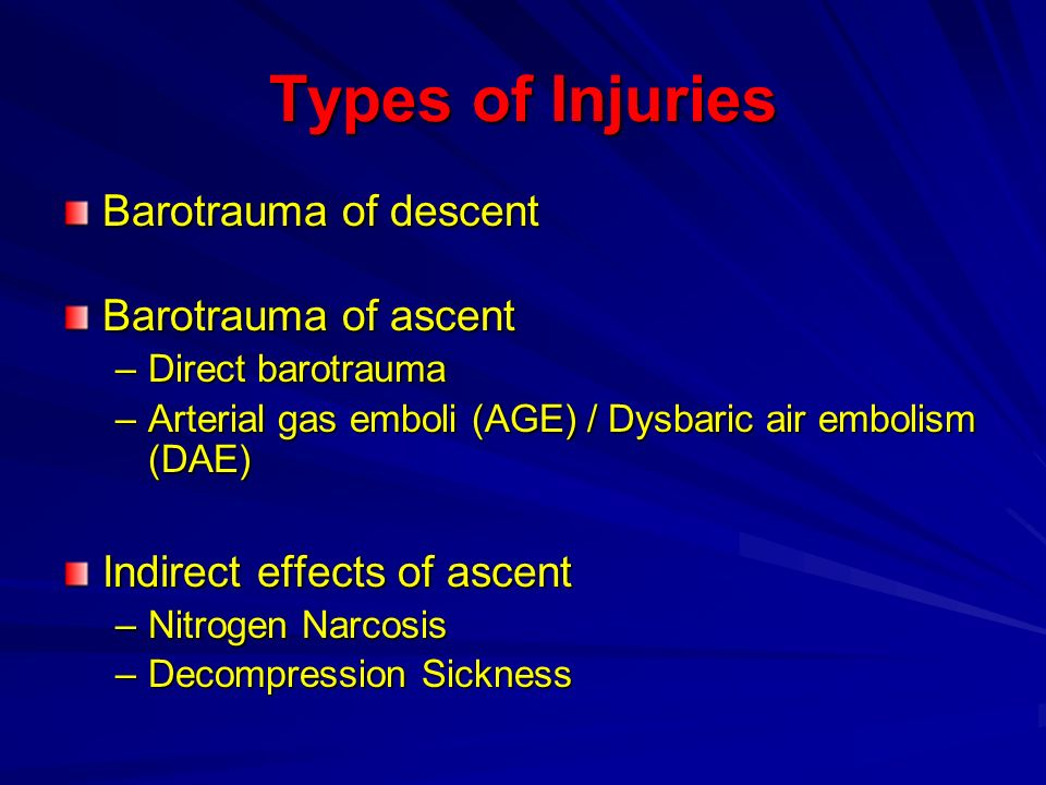 Types of Injuries Barotrauma of descent Barotrauma of ascent