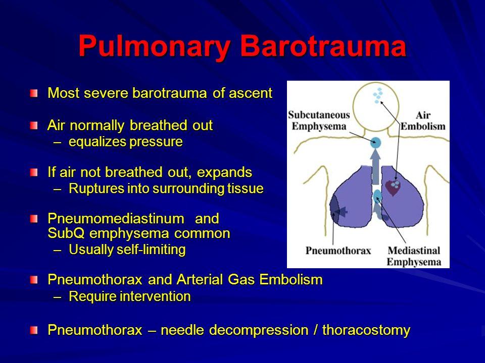 Pulmonary Barotrauma Most severe barotrauma of ascent
