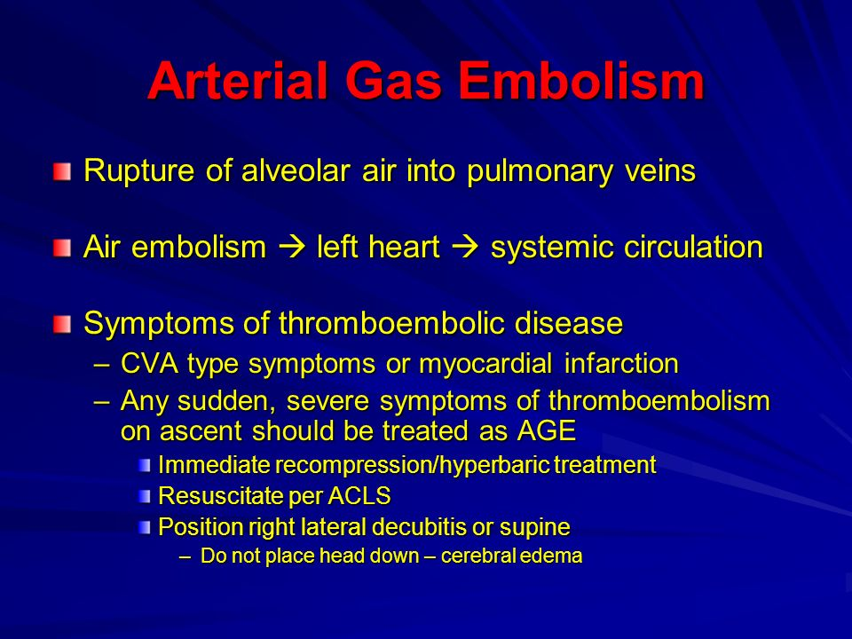 Arterial Gas Embolism Rupture of alveolar air into pulmonary veins