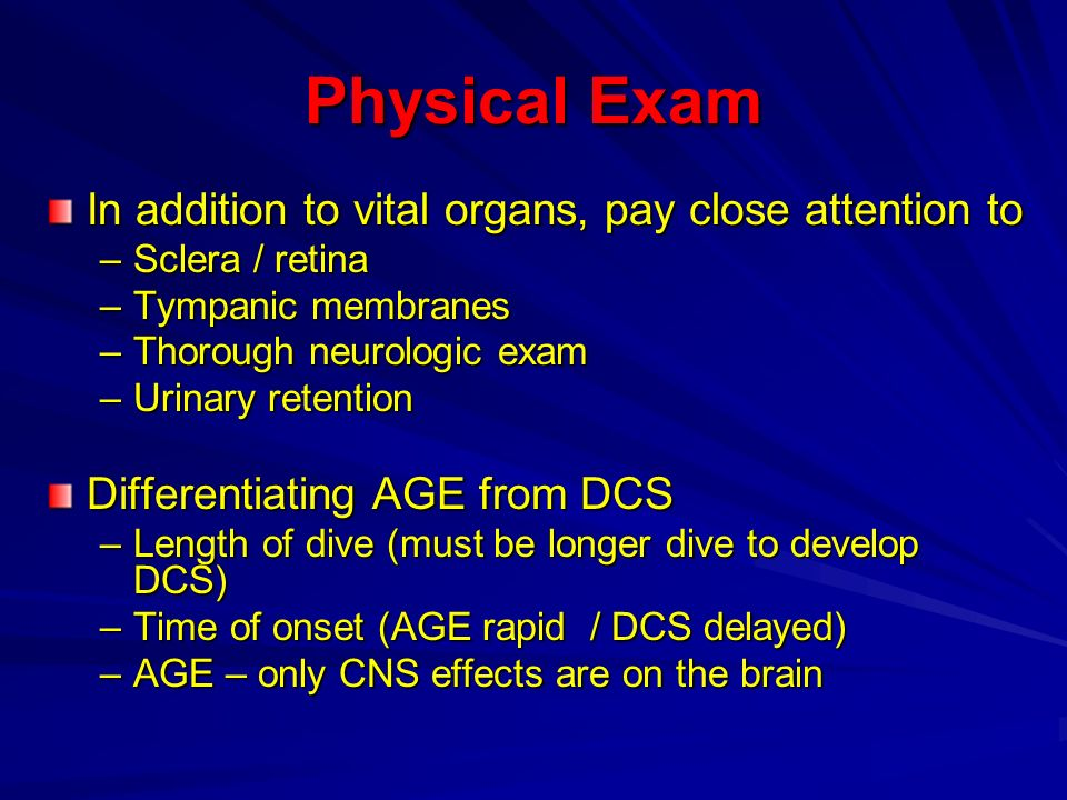 Physical Exam In addition to vital organs, pay close attention to