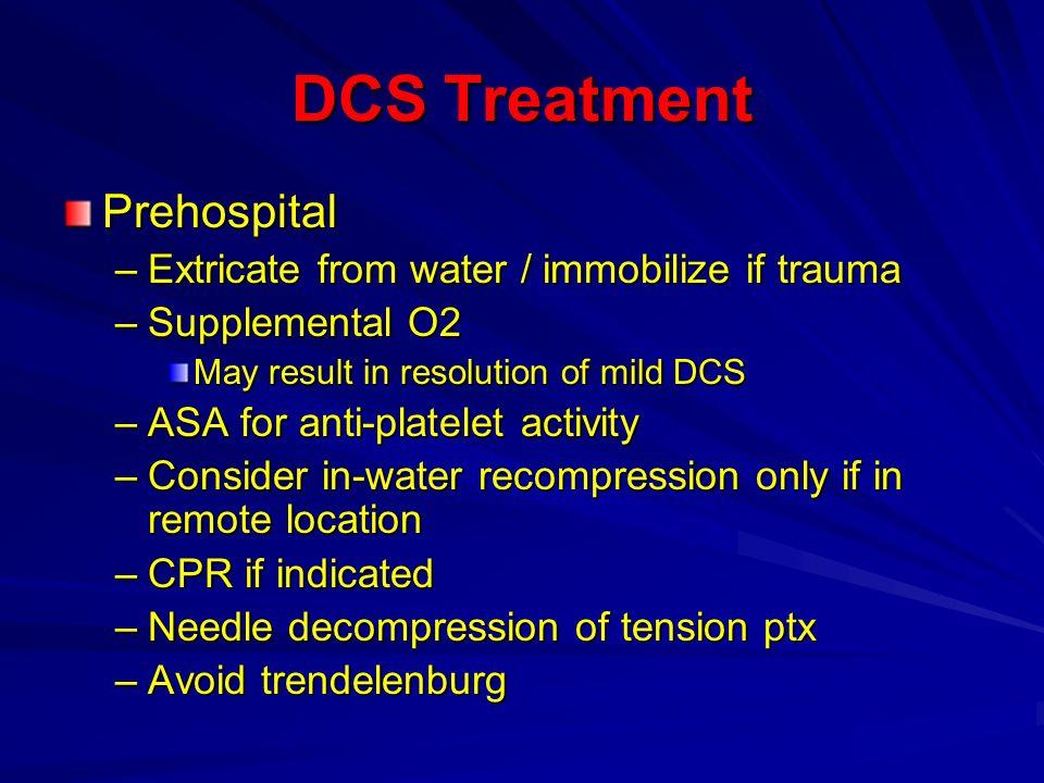 DCS Treatment Prehospital Extricate from water / immobilize if trauma