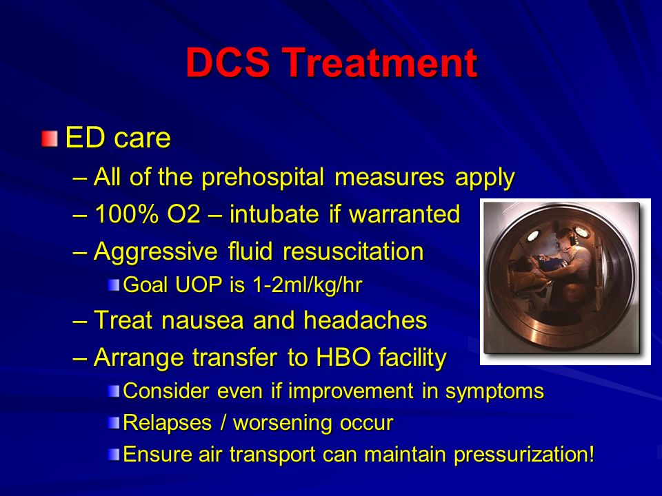 DCS Treatment ED care All of the prehospital measures apply
