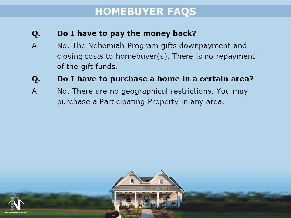 HOMEBUYER FAQS Q. Do I have to pay the money back