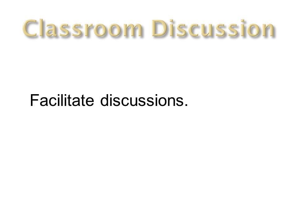 Facilitate discussions.