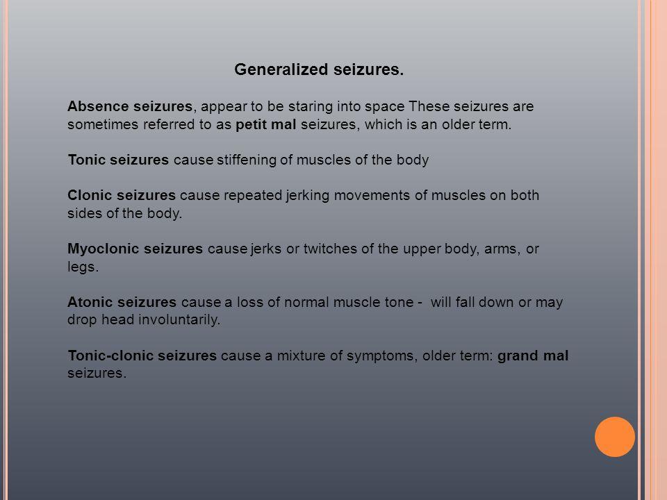 Generalized seizures.