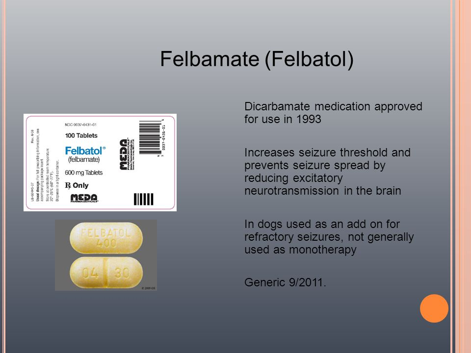 Felbamate (Felbatol) Dicarbamate medication approved for use in 1993