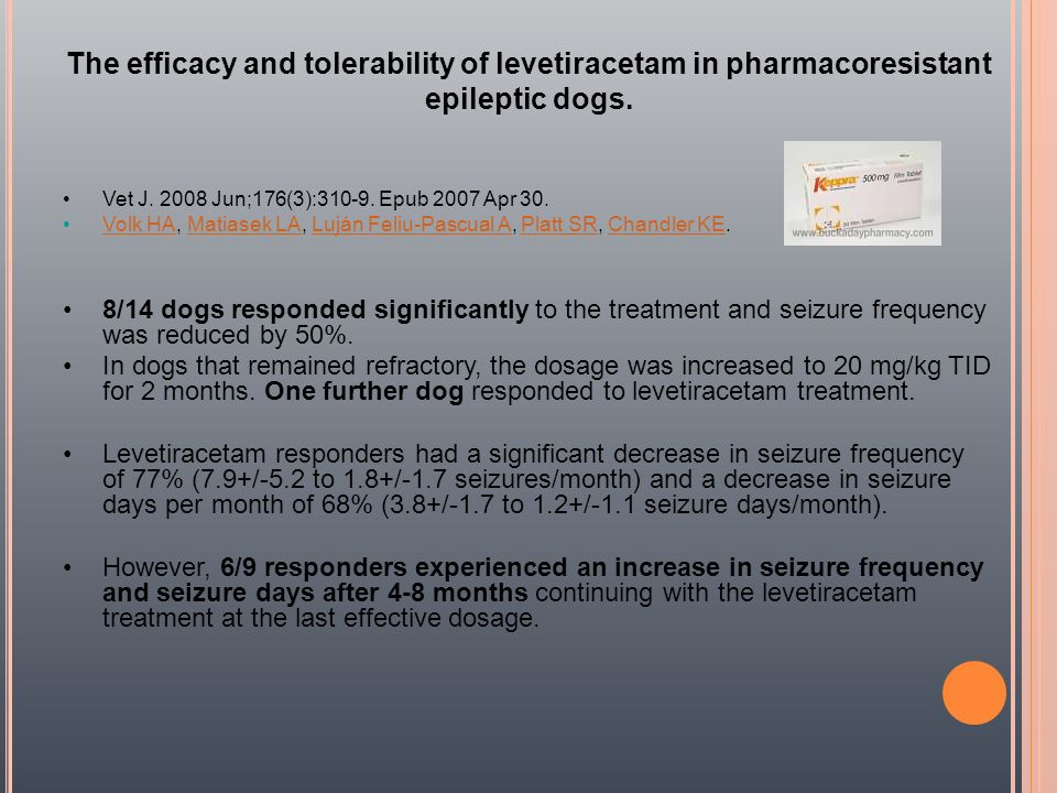 The efficacy and tolerability of levetiracetam in pharmacoresistant epileptic dogs.