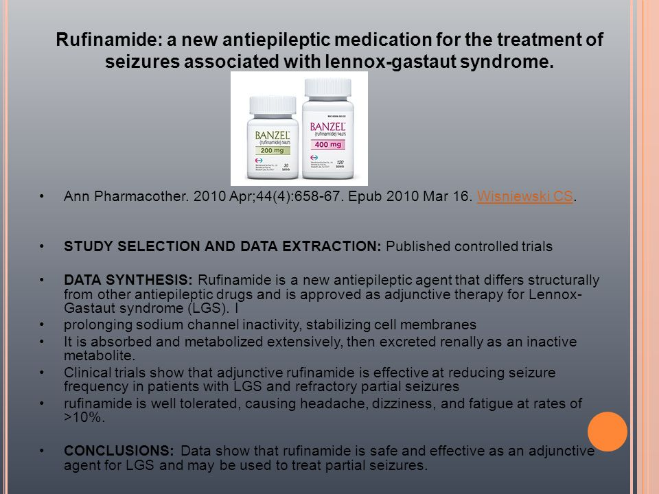 Rufinamide: a new antiepileptic medication for the treatment of seizures associated with lennox-gastaut syndrome.