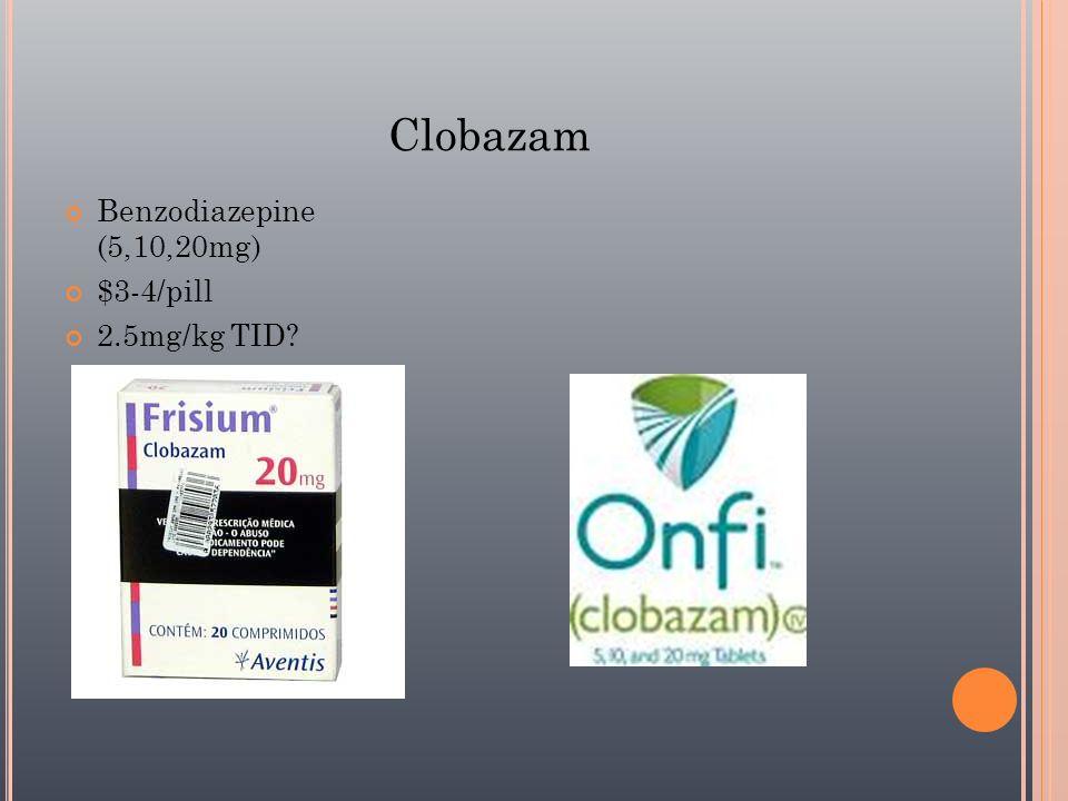 Clobazam Benzodiazepine (5,10,20mg) $3-4/pill 2.5mg/kg TID 45