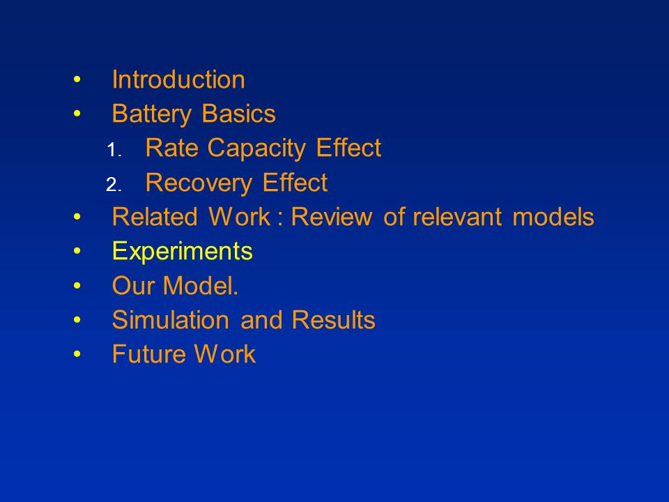 Introduction Battery Basics. Rate Capacity Effect. Recovery Effect. Related Work : Review of relevant models.
