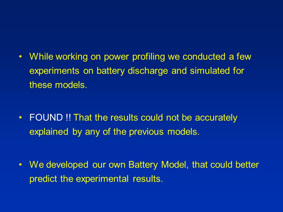 While working on power profiling we conducted a few experiments on battery discharge and simulated for these models.