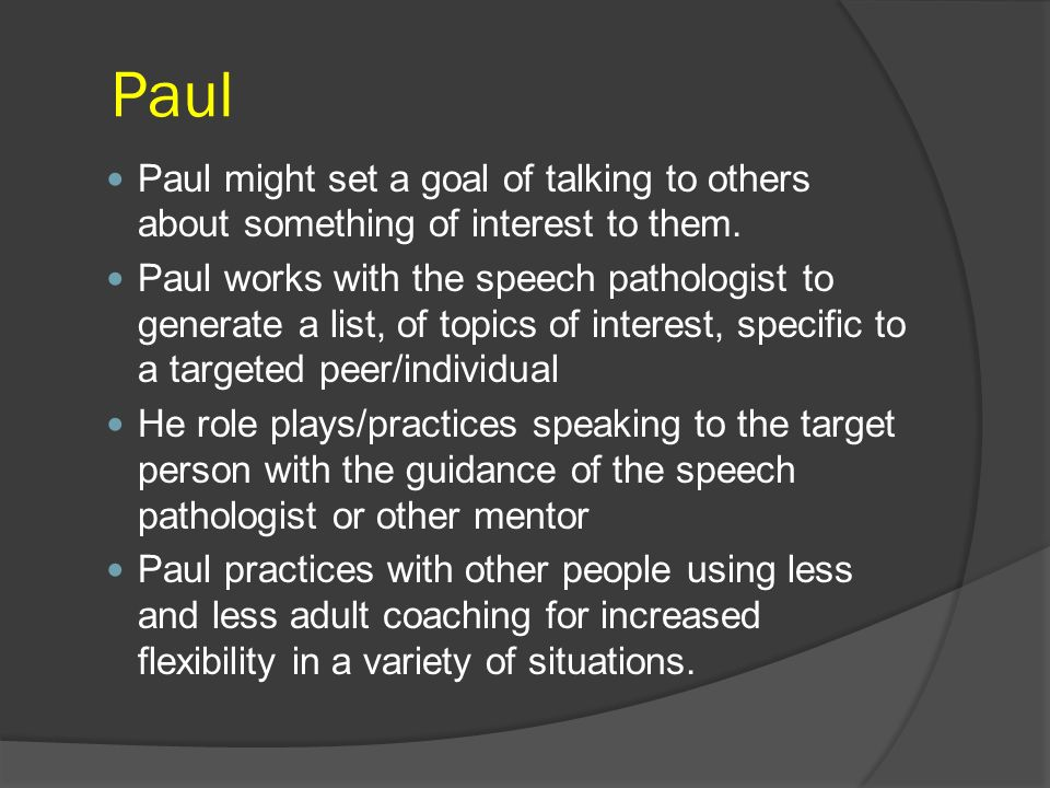Paul Paul might set a goal of talking to others about something of interest to them.