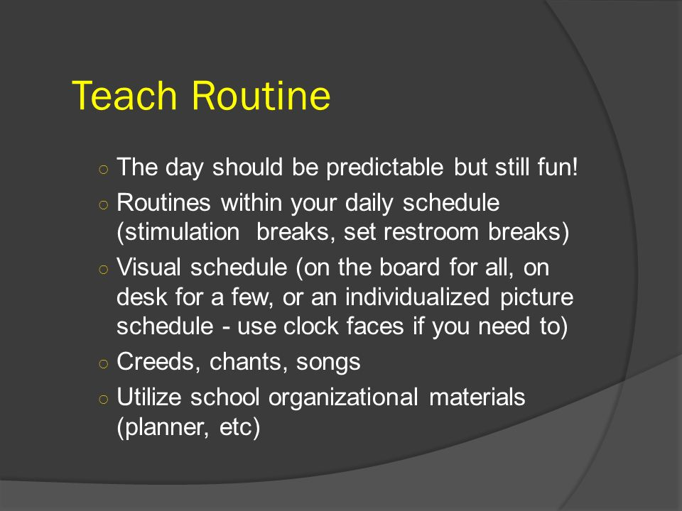 Teach Routine The day should be predictable but still fun!