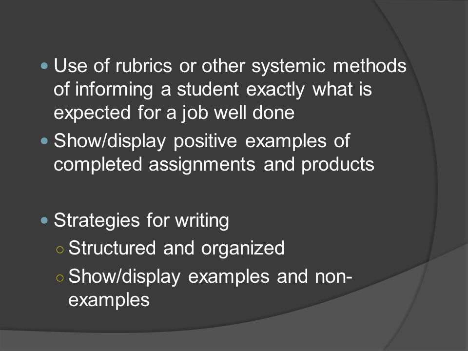 Use of rubrics or other systemic methods of informing a student exactly what is expected for a job well done