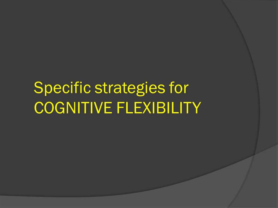 Specific strategies for COGNITIVE FLEXIBILITY