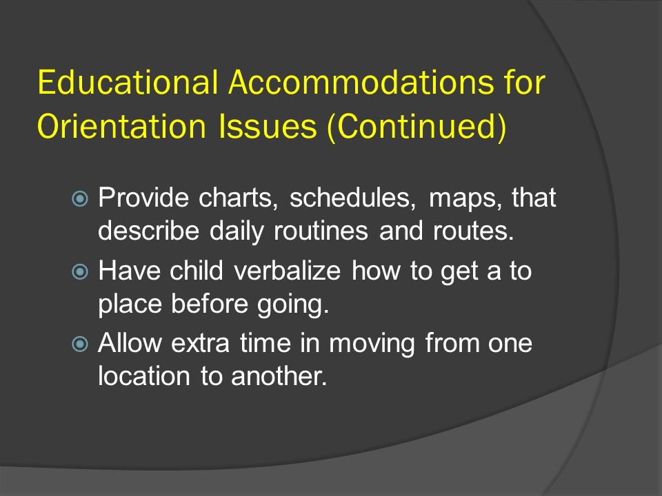 Educational Accommodations for Orientation Issues (Continued)
