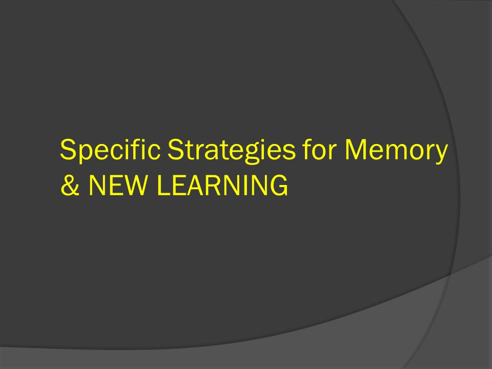 Specific Strategies for Memory & NEW LEARNING