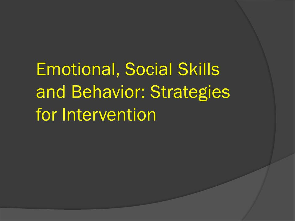 Emotional, Social Skills and Behavior: Strategies for Intervention