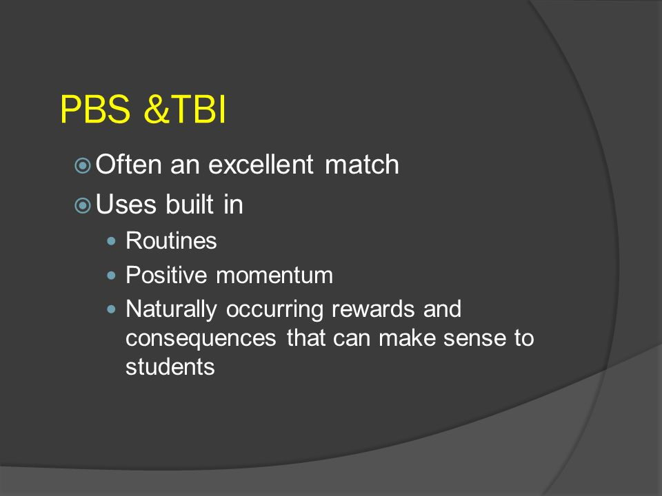 PBS &TBI Often an excellent match Uses built in Routines