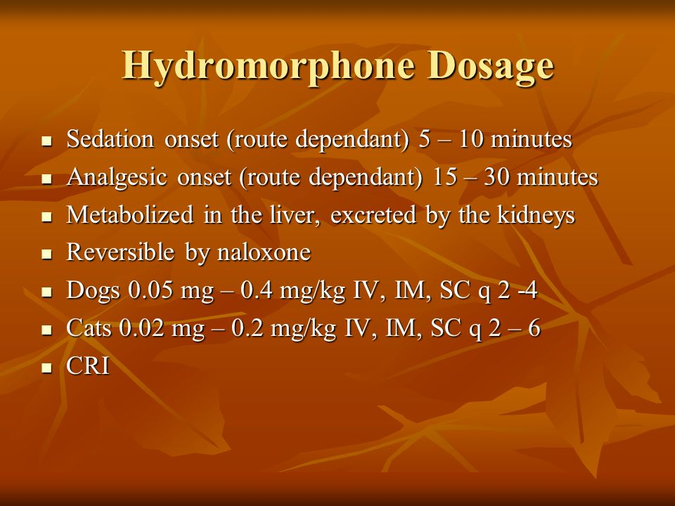 Hydromorphone Dosage Sedation onset (route dependant) 5 – 10 minutes