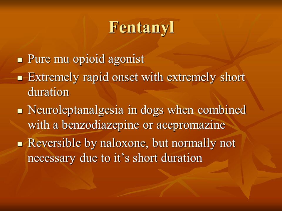 Fentanyl Pure mu opioid agonist