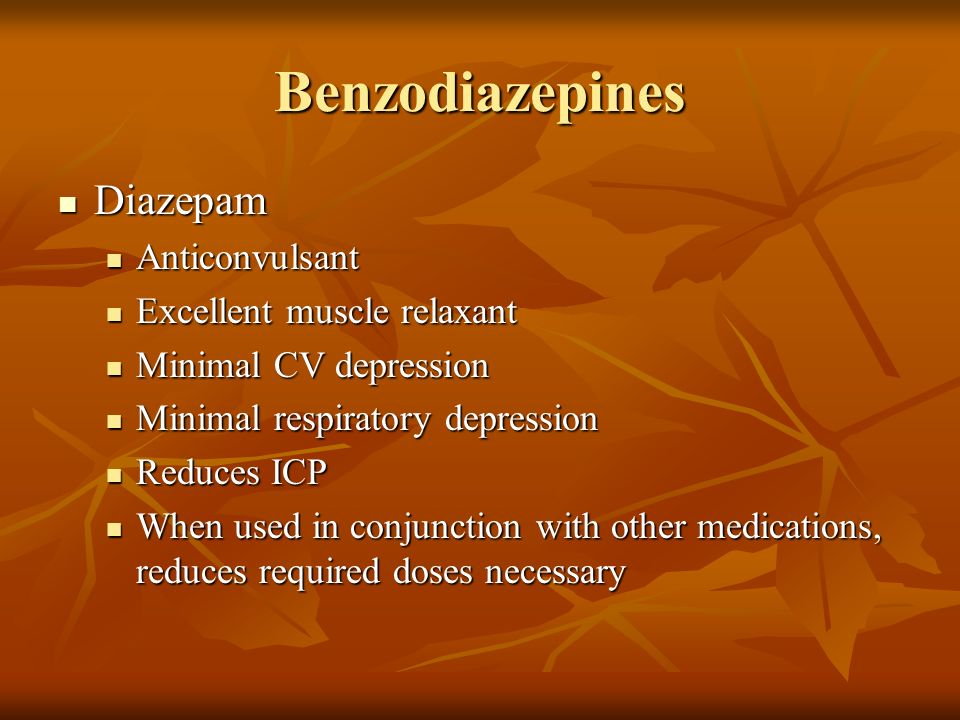 Benzodiazepines Diazepam Anticonvulsant Excellent muscle relaxant