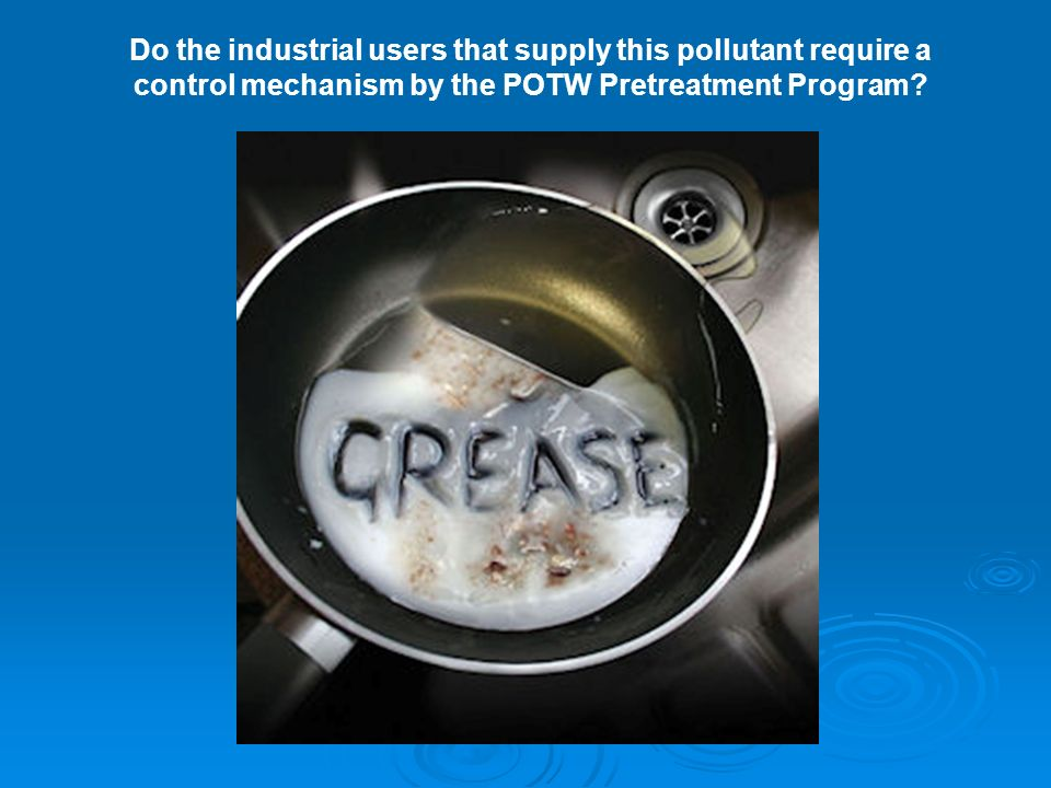 Do the industrial users that supply this pollutant require a control mechanism by the POTW Pretreatment Program
