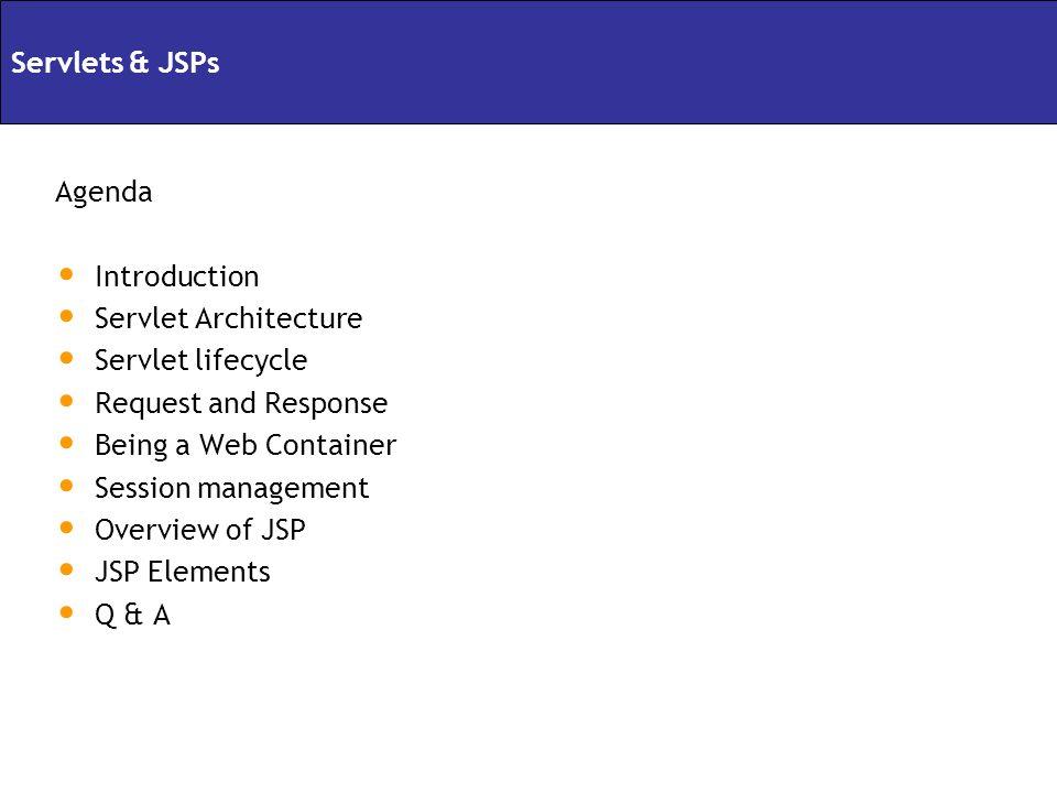 Servlets & JSPs Agenda. Introduction. Servlet Architecture. Servlet lifecycle. Request and Response.