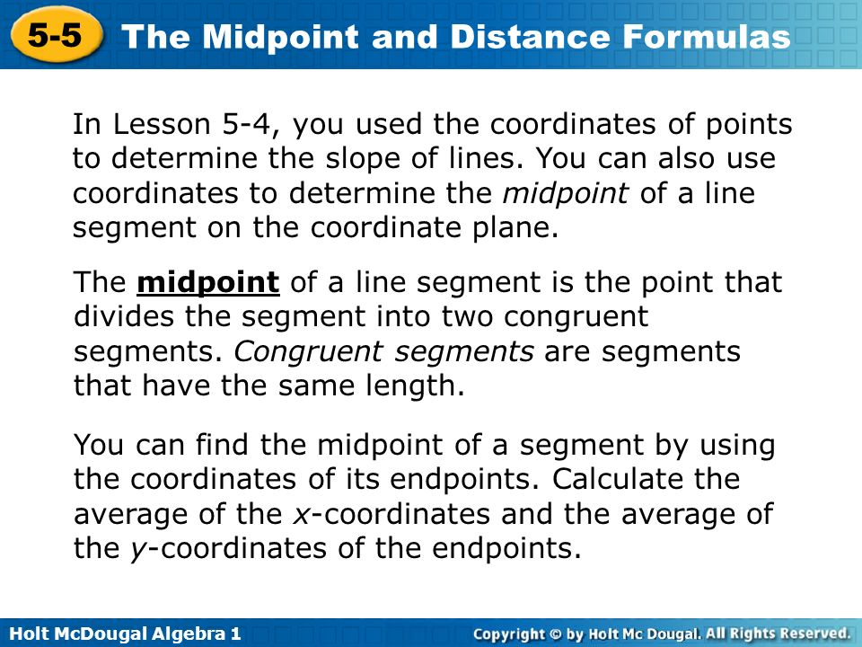 In Lesson 5-4, you used the coordinates of points to determine the slope of lines. You can also use coordinates to determine the midpoint of a line segment on the coordinate plane.