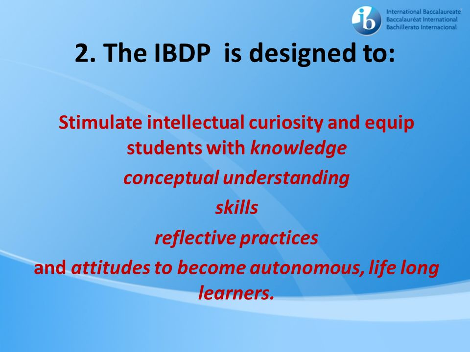 2. The IBDP is designed to: