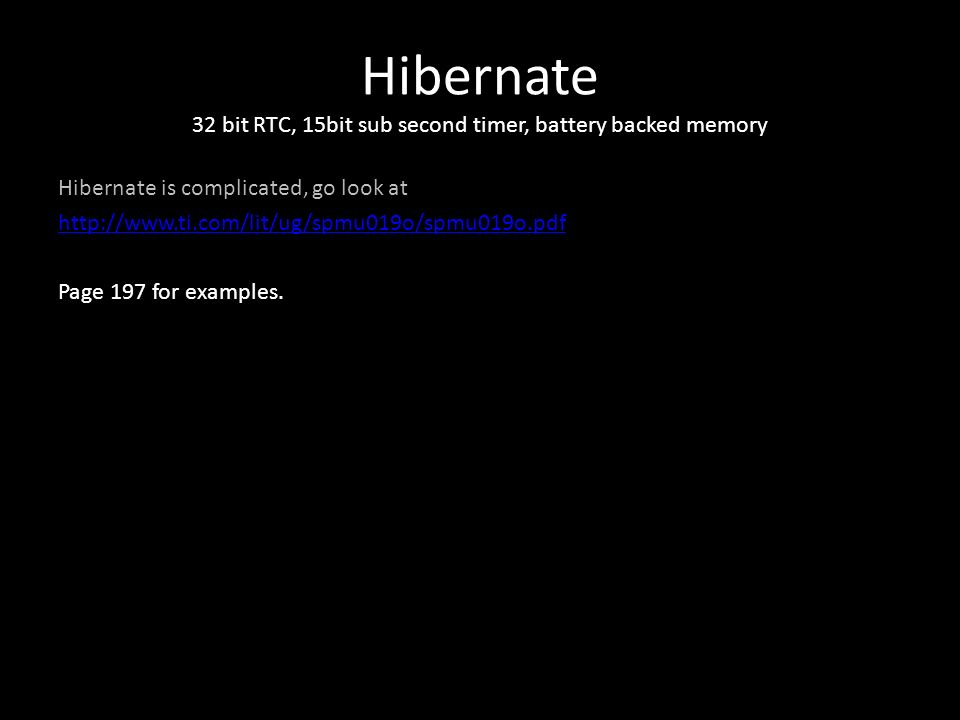 Hibernate 32 bit RTC, 15bit sub second timer, battery backed memory