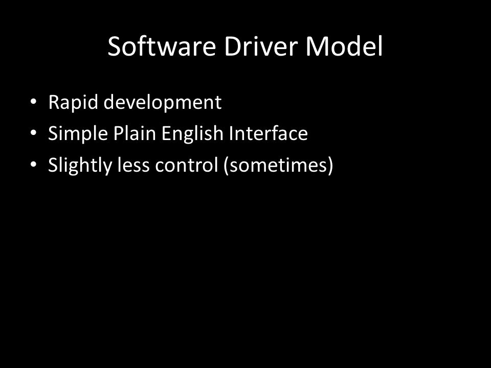 Software Driver Model Rapid development Simple Plain English Interface