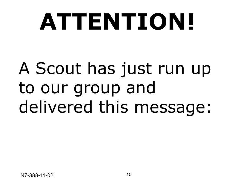 ATTENTION! A Scout has just run up to our group and delivered this message: N7-388-11-02 10