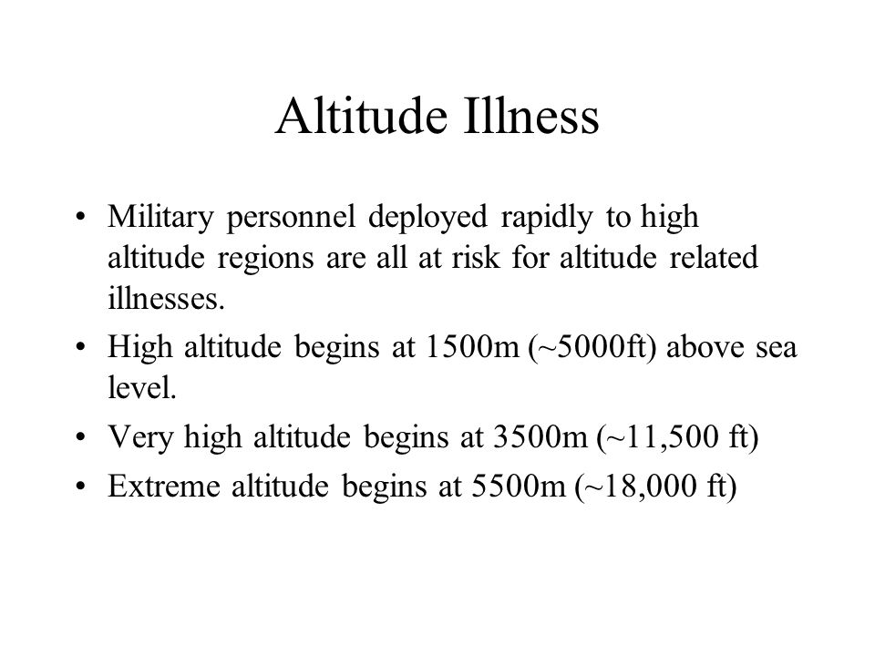 Altitude Illness Military personnel deployed rapidly to high altitude regions are all at risk for altitude related illnesses.