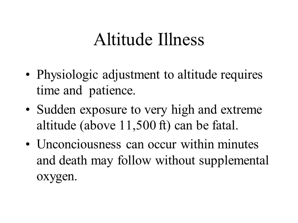 Altitude Illness Physiologic adjustment to altitude requires time and patience.