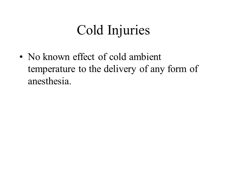 Cold Injuries No known effect of cold ambient temperature to the delivery of any form of anesthesia.