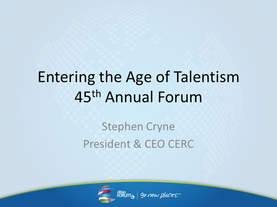 Entering the Age of Talentism 45th Annual Forum